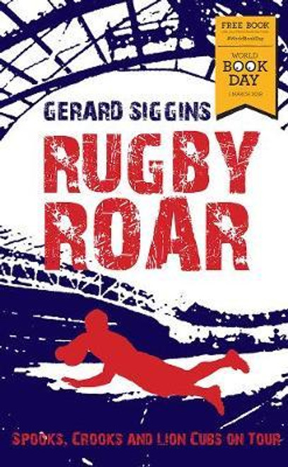 Siggins, Gerard / Rugby Roar : Spooks, Crooks and Lions Cubs on Tour