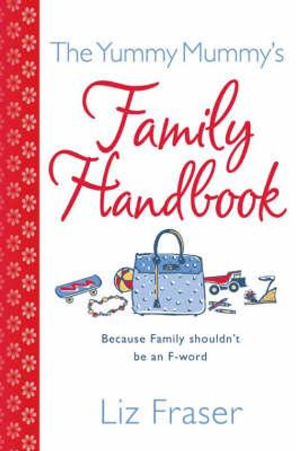 Fraser, Liz / The Yummy Mummy's Family Handbook