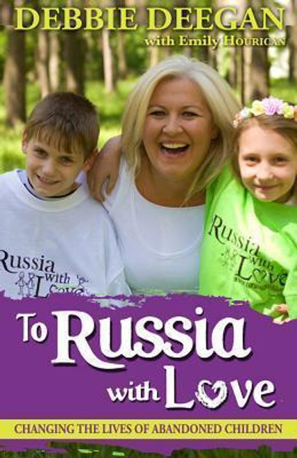 Deegan, Debbie / To Russia With Love : Changing the Lives of Abandoned Children