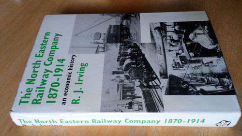 Irving, R.J - The North Eastern Railway Company 1870-1914 An Economic History  UK Transport history