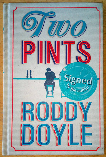 Doyle, Roddy - Two Pints , SIGNED Hardcover 2012 Dublin Humour