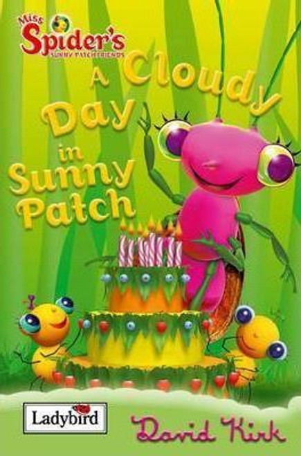 Ladybird / A Cloudy Day in Sunny Patch : Miss Spider and Her Sunny Patch Friends