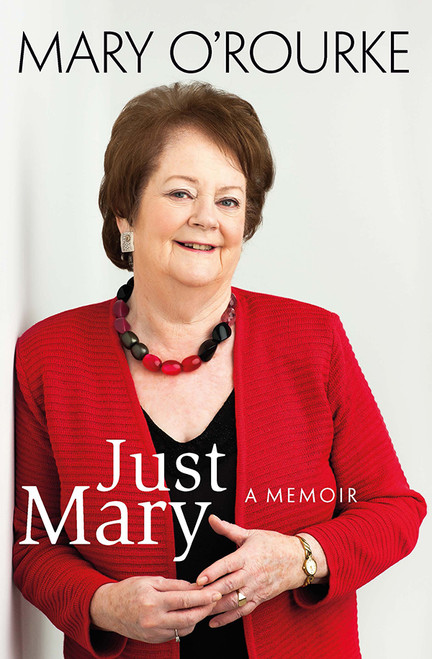 O'Rourke, Mary - Just Mary : My Memoir - Hardback - (Signed by the Author)