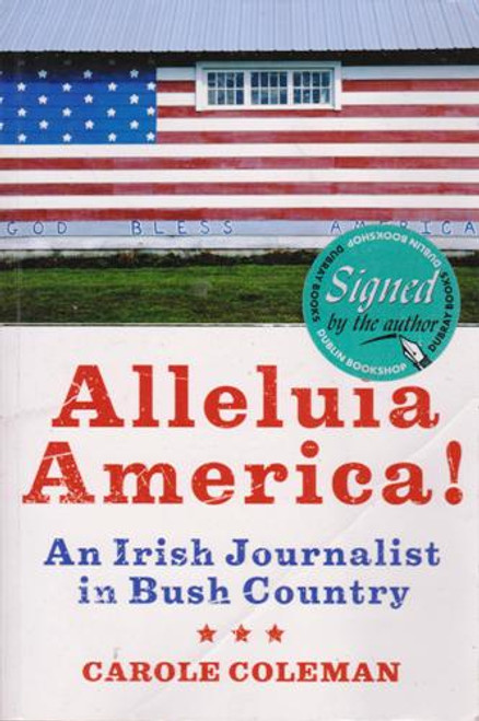 Carole Coleman / Alleluia America! : An Irish Journalist in Bush Country (Large Paperback) (Signed by the Author)