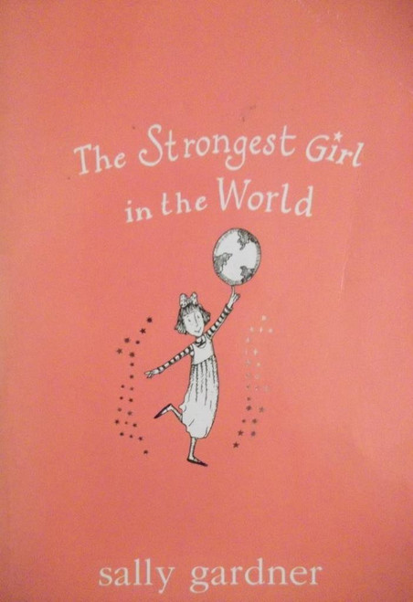 Gardner, Sally / The Strongest Girl In The World