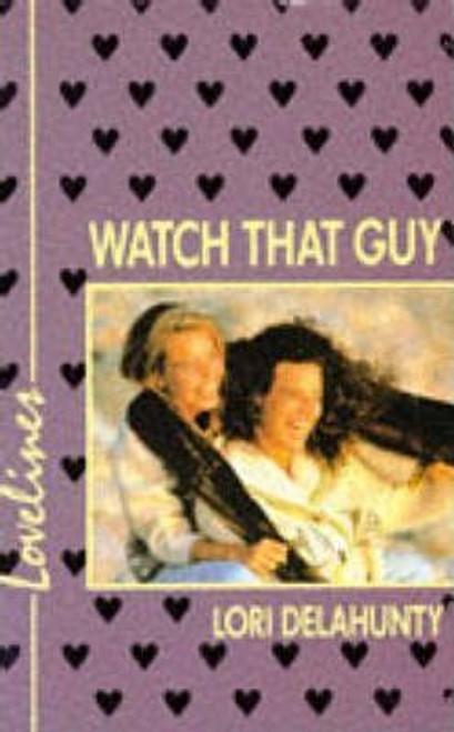 Delahunty, Lori / Lovelines: Watch That Guy