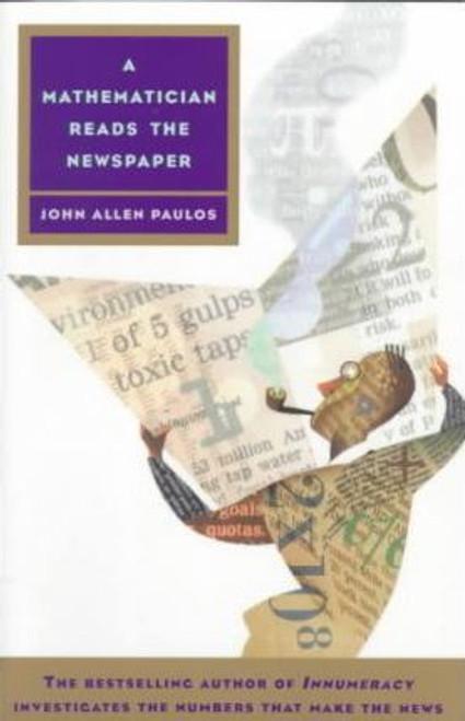 Paulos, John Allen / A Mathematician Reads the Newspaper