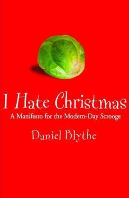 Dlythe, Daniel / I Hate Christmas : A Manifesto for the Modern-day Scrooge