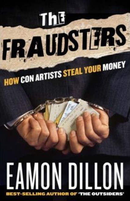 Dillon, Eamon / The Fraudsters : Sharks and Charlatans - How Con Artists Make Their Money