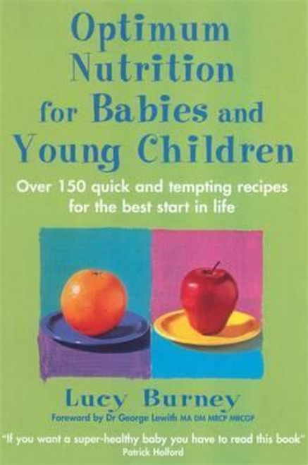 Burney, Lucy / Optimum Nutrition For Babies & Young Children : Over 150 quick and tempting recipes for the best start in life