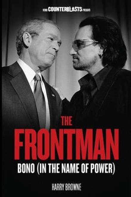 Browne, Harry / The Frontman : Bono (In the Name of Power)
