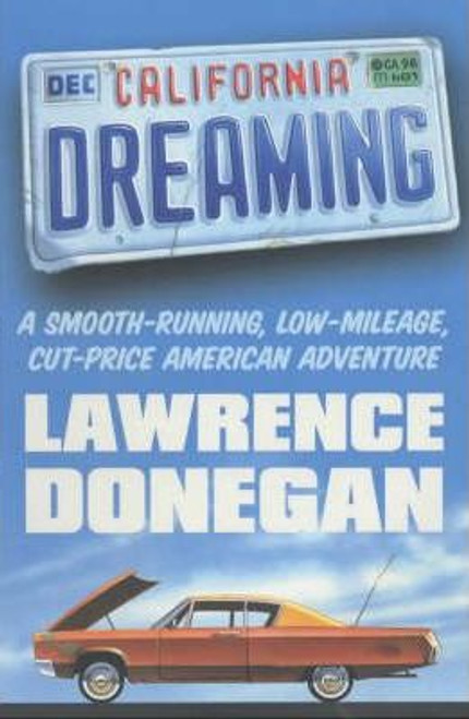 Donegan, Lawrence / California Dreaming : A Smooth-running: Low-mileage: Cut-price American Adventure (Large Paperback)