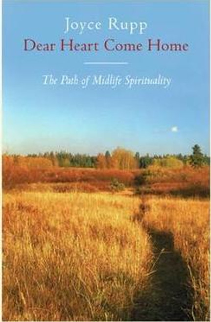 Rupp, Joyce / Dear Heart Come Home : The Path of Midlife Spirituality (Large Paperback)