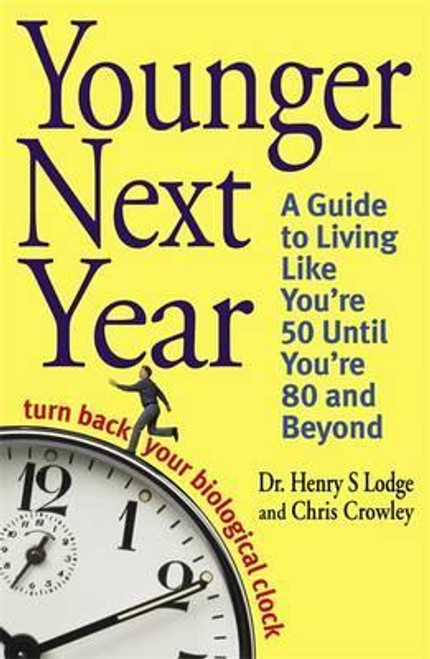 Lodge, Henry S / Younger Next Year : Turn Back Your Biological Clock (Large Paperback)