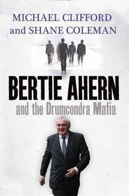 Clifford, Michael / Bertie Ahern and the Drumcondra Mafia (Large Paperback)