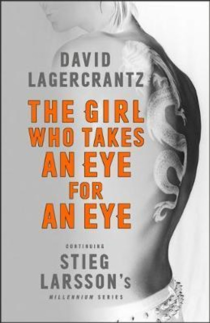 Lagercrantz, David / The Girl Who Takes an Eye for an Eye : Continuing Stieg Larsson's Dragon Tattoo series (Large Paperback)