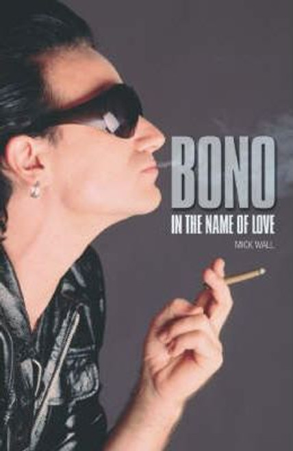 Wall, Mick / Bono : In the Name of Love (Large Paperback)