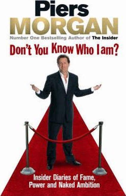 Morgan, Piers / Don't You Know Who I Am? : Insider Diaries of Fame Power and Naked Ambition (Large Paperback)