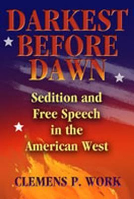 Work, Clemens P. / Darkest Before Dawn : Sedition and Free Speech in the American West (Large Paperback)