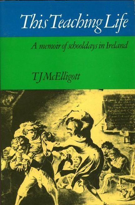 McElligott, T.J - This Teaching Life : A Memoir of Schooldays in Ireland PB - Lilliput Press - Education History