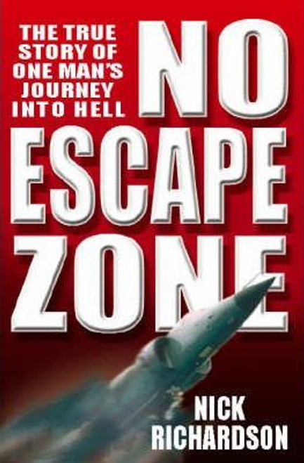 Richardson, Nick / No Escape Zone : One Man's True Story of a Journey to Hell (Hardback)