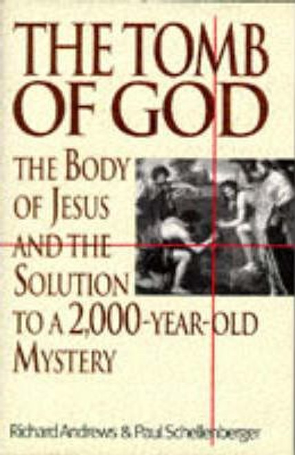 Andrews, Richard / The Tomb of God : Body of Jesus and the Solution to a 2, 000 Year Old Mystery (Hardback)