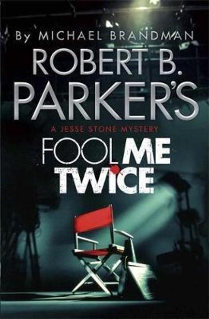 Parker's, Robert B. / Robert B. Parker's Fool Me Twice : A Jesse Stone Novel (Hardback)