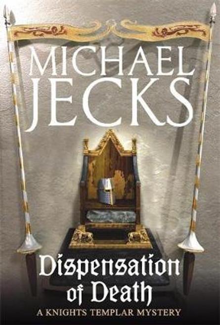 Jecks, Michael / Dispensation of Death (Knights Templar Mysteries 23) : Danger, intrigue and murder in a thrilling medieval adventure (Hardback)