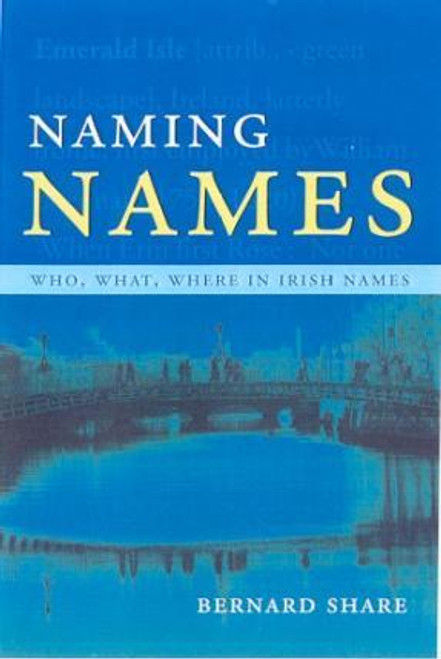 Share, Bernard / Naming Names : Who, What, Where in Ireland (Large Hardback)