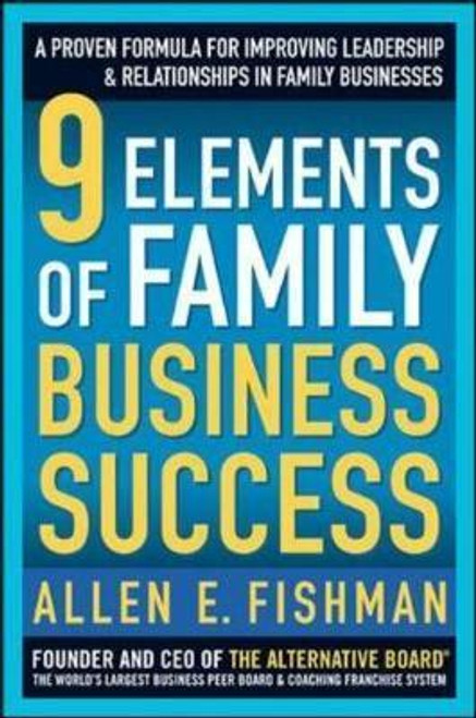 Fishman, Allen E. / 9 Elements of Family Business Success : A Proven Formula for Improving Leadership and Relationships in Family Businesses (Large Hardback)