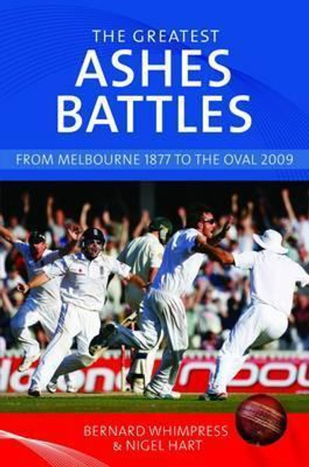 Whimpress, Bernard / The Greatest Ashes Battles : From Melbourne 1877 to the Oval 2009 (Hardback)