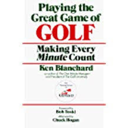 Blanchard, Ken / Playing the Great Game of Golf : Making Every Minute Count (Large Hardback)
