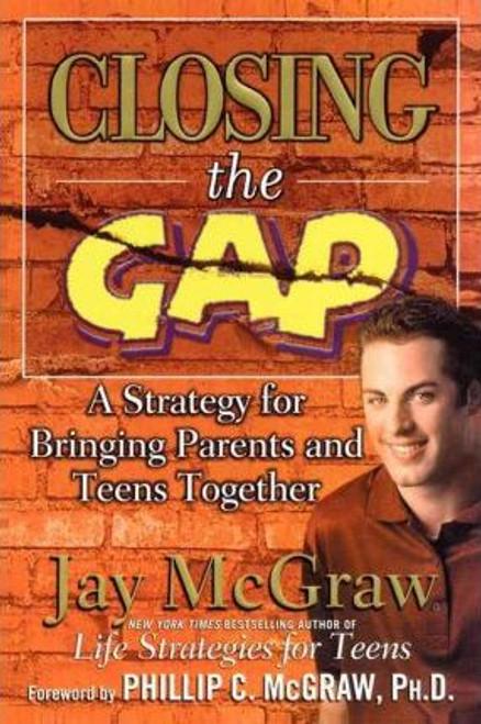 McGraw, Jay / Closing the Gap : A Strategy for Bringing Parents and Teens Together (Large Paperback)