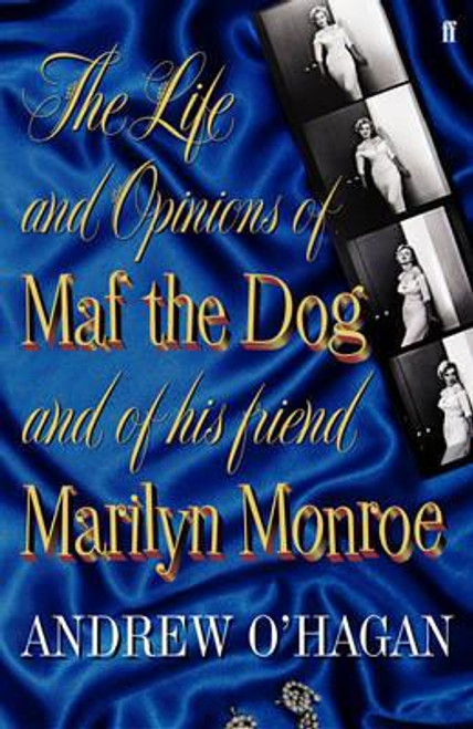 O'Hagan, Andrew / The Life and Opinions of Maf the Dog, and of his friend Marilyn Monroe (Large Paperback)