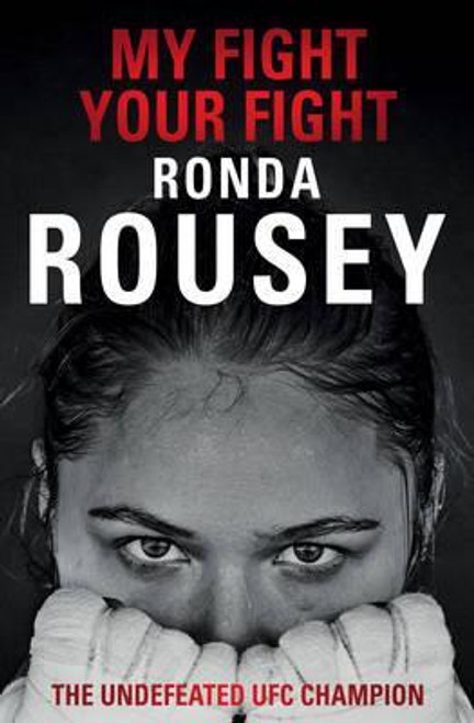 Rousey, Ronda / My Fight Your Fight : The Official Ronda Rousey autobiography (Large Paperback)