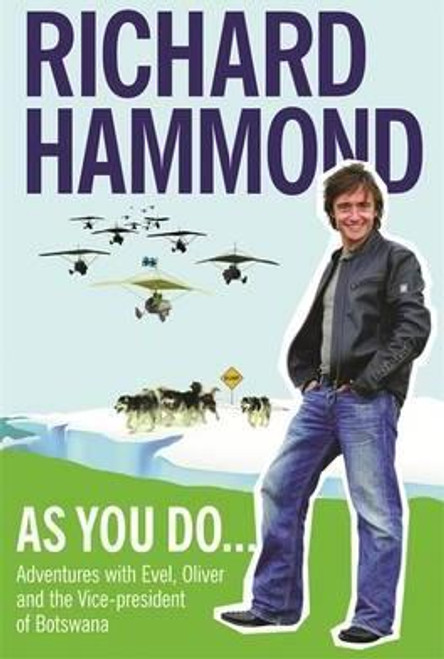 Hammond, Richard / As You Do : Adventures With Evel, Oliver, and The Vice-President Of Botswana (Large Paperback)