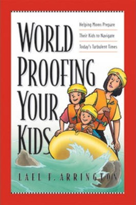 Arrington, Lael F. / Worldproofing Your Kids : Helping Moms Prepare Their Kids to Navigate Today's Turbulent Times (Large Paperback)