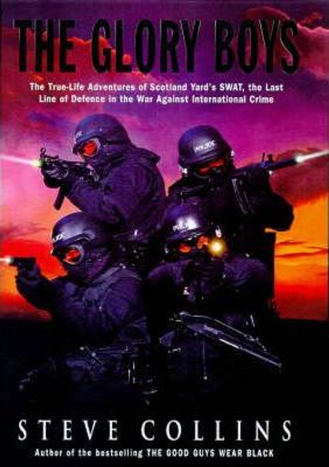 Collins, Steve / The Glory Boys : True-life Adventures of Scotland Yard's SWAT, the Last Line of Defence in the War Against International Crime (Large Hardback)