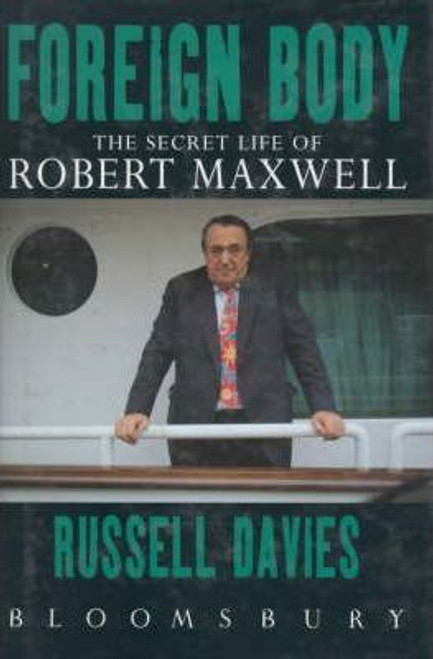 Davies, Russell / Foreign Body : Secret Life of Robert Maxwell (Large Hardback)