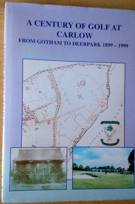 Gibson, W.H.G & McDonald, Joseph - A Century of Golf at Carlow : From Gotham to Deerpark 1899-1999 HB