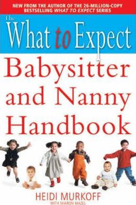 Murkoff, Heidi / The What to Expect Babysitter and Nanny Handbook