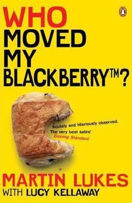 Lukes, Martin & Kellaway, Lucy / Martin Lukes: Who Moved My BlackBerry?