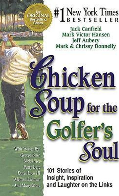 Canfield, Jack / Chicken Soup for the Golfer's Soul : 101 Stories to Open the Hearts and Rekindle the Spirits of Golfers (Large Paperback)