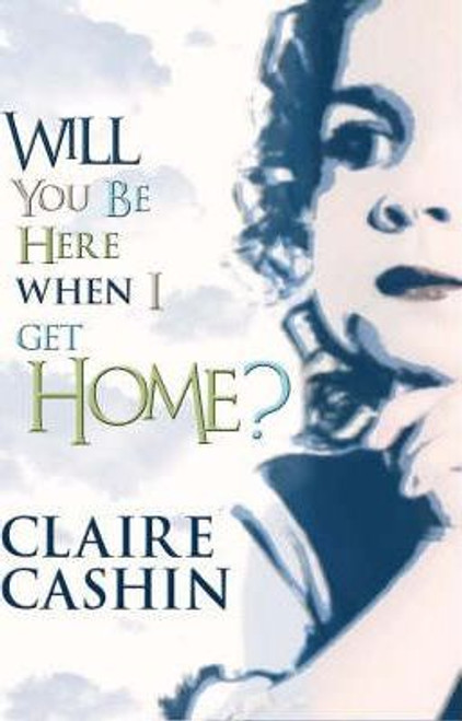 Cashin, Claire / Will You be Here When I Get Home? (Medium Paperback)