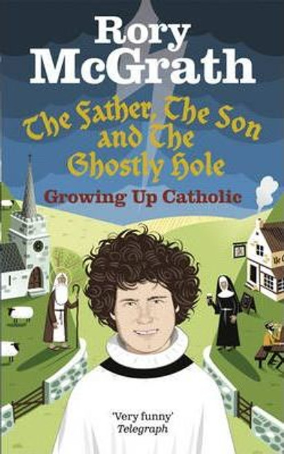 McGrath, Rory / The Father, the Son and the Ghostly Hole : Confessions from a guilt-edged life (Medium Paperback)