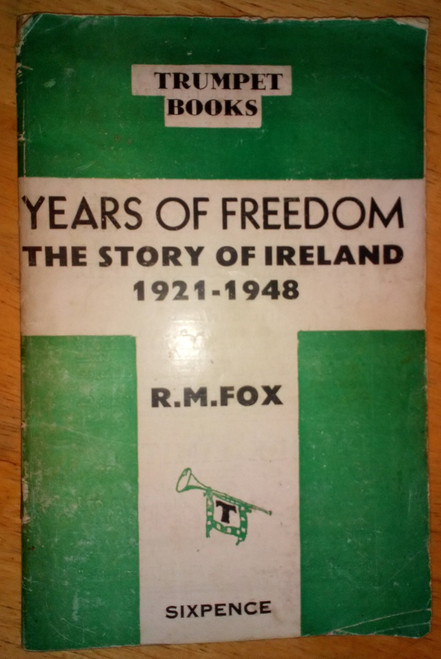 Fox, R.M - Years Of Freedom : The Story of Ireland 1921-1948 - Trumpet Books 1948 - Vintage booklet - Cork