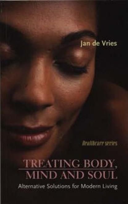 Vries, Jan De / Treating Body, Mind and SoulAlternative Solutions for Modern Living : Alternative Solutions for Modern Living (Large Paperback)