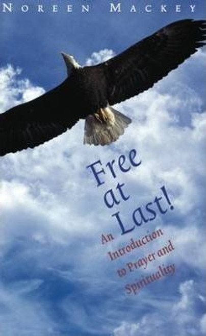Mackey, Noreen / Free At Last! : An Introduction to Prayer and the Spiritual Life (Medium Paperback)