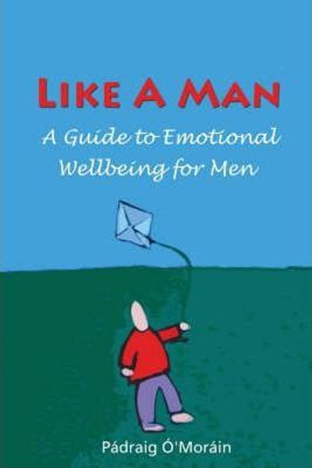 O'Morain, Padraig / Like a Man : A Guide to Emotional Wellbeing for Men (Medium Paperback)