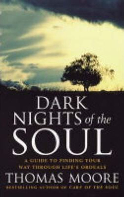 Moore, Thomas / Dark Nights Of The Soul : A guide to finding your way through life's ordeals (Medium Paperback)